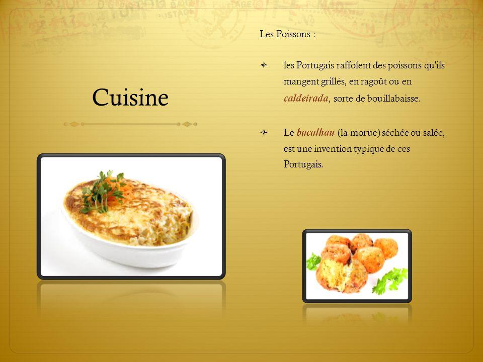 Cuisine Les Poissons :  les Portugais raffolent des poissons qu'ils mangent grillés, en ragoût ou en caldeirada, sorte de bouillabaisse.  Le bacalha