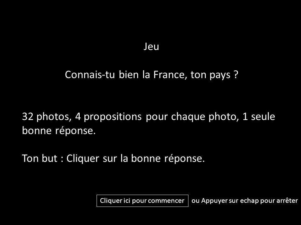 Jeu Connais-tu bien la France, ton pays ? 32 photos, 4 propositions pour chaque photo, 1 seule bonne réponse. Ton but : Cliquer sur la bonne réponse.