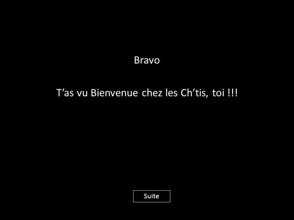 Bravo T'as vu Bienvenue chez les Ch'tis, toi !!! Suite