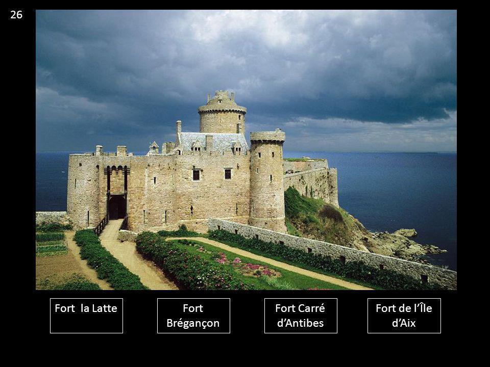 Fort la LatteFort Brégançon Fort Carré d'Antibes Fort de l'Île d'Aix 26