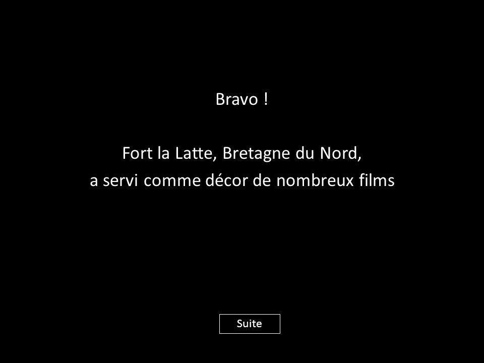 Bravo ! Fort la Latte, Bretagne du Nord, a servi comme décor de nombreux films Suite
