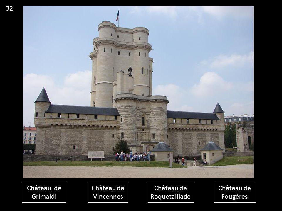 Château de Grimaldi Château de Vincennes Château de Roquetaillade Château de Fougères 32