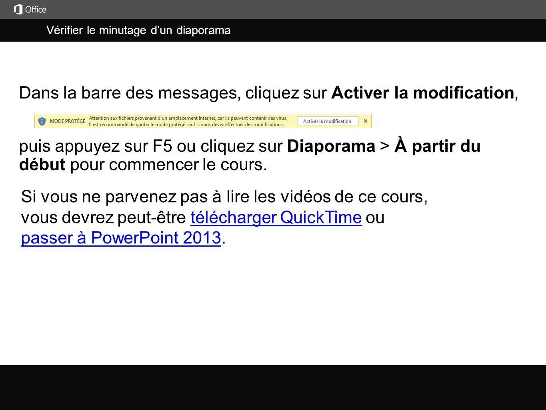 Vérifier le minutage d'un diaporama j puis appuyez sur F5 ou cliquez sur Diaporama > À partir du début pour commencer le cours. Dans la barre des mess