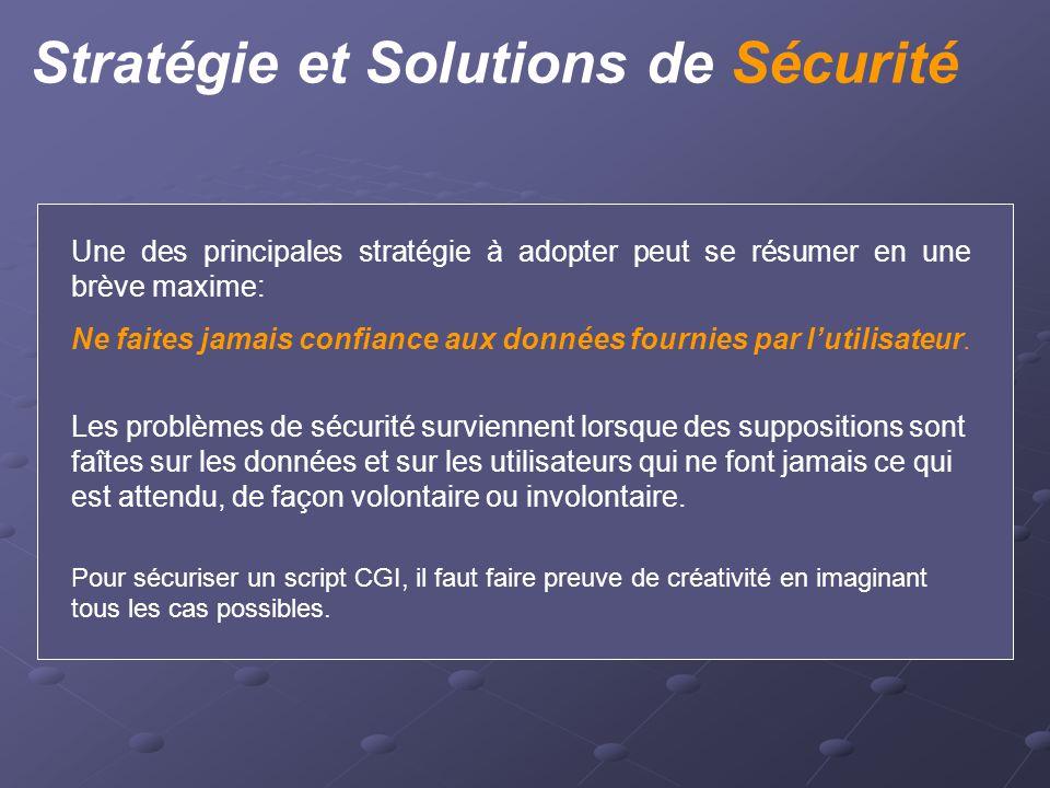 Stratégie et Solutions de Sécurité Une des principales stratégie à adopter peut se résumer en une brève maxime: Ne faites jamais confiance aux données