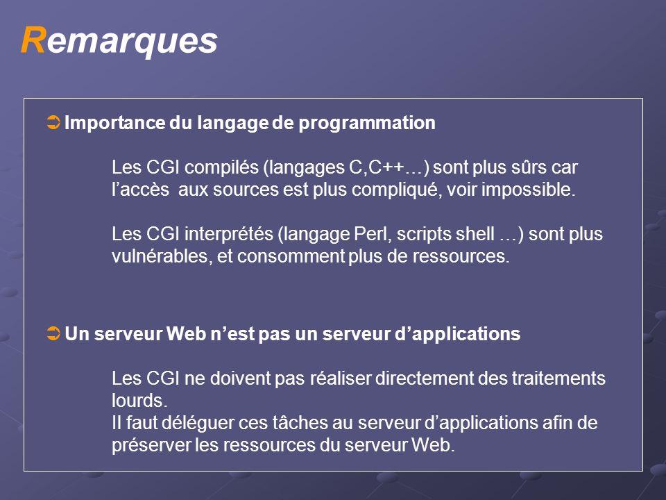 Remarques  Importance du langage de programmation Les CGI compilés (langages C,C++…) sont plus sûrs car l'accès aux sources est plus compliqué, voir