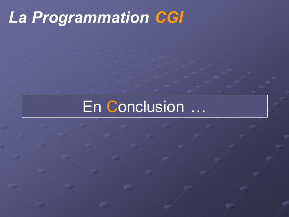 La Programmation CGI En Conclusion …