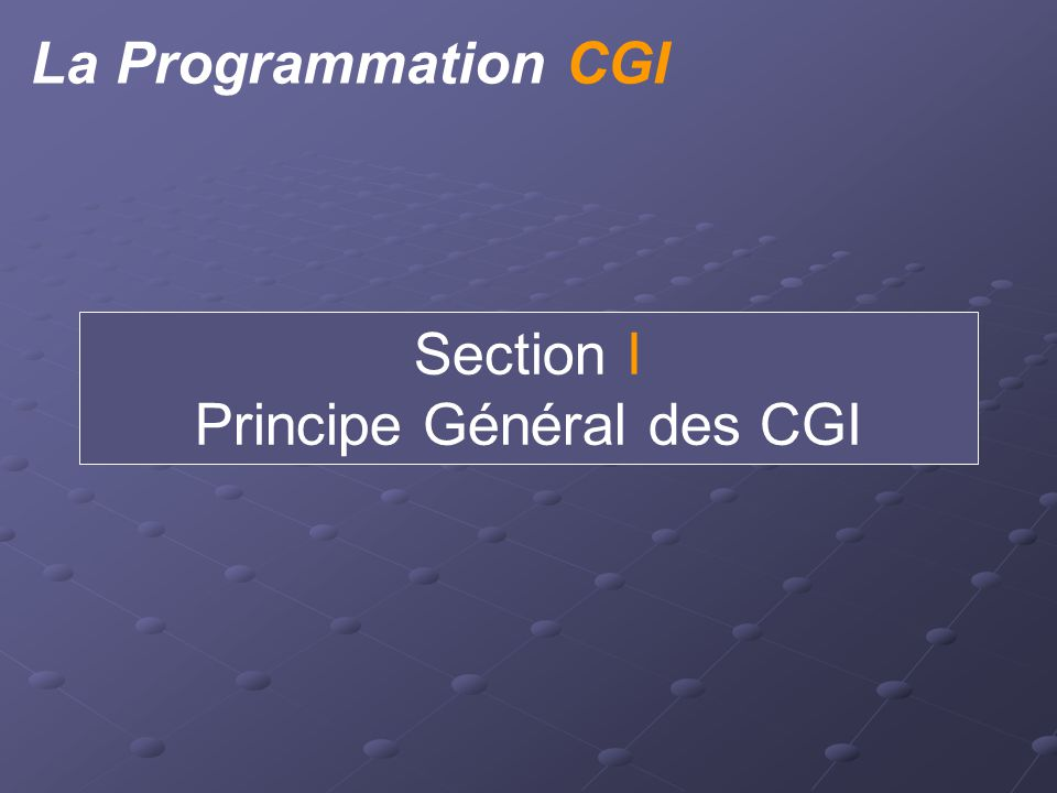 La Programmation CGI Section I Principe Général des CGI
