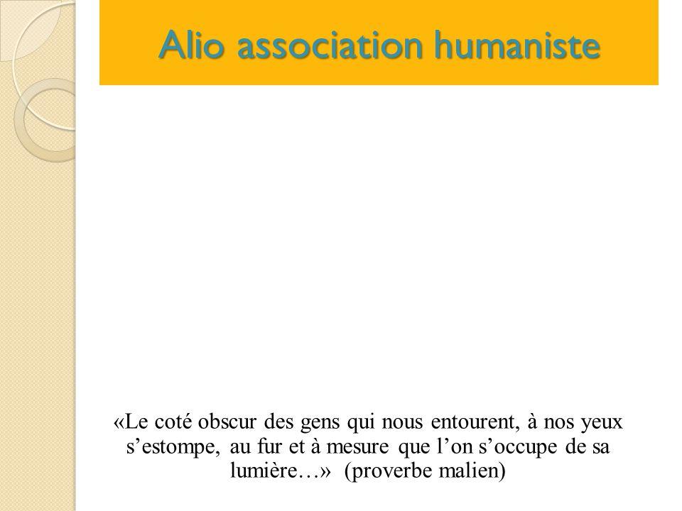 Alio association humaniste «Le coté obscur des gens qui nous entourent, à nos yeux s'estompe, au fur et à mesure que l'on s'occupe de sa lumière…» (pr