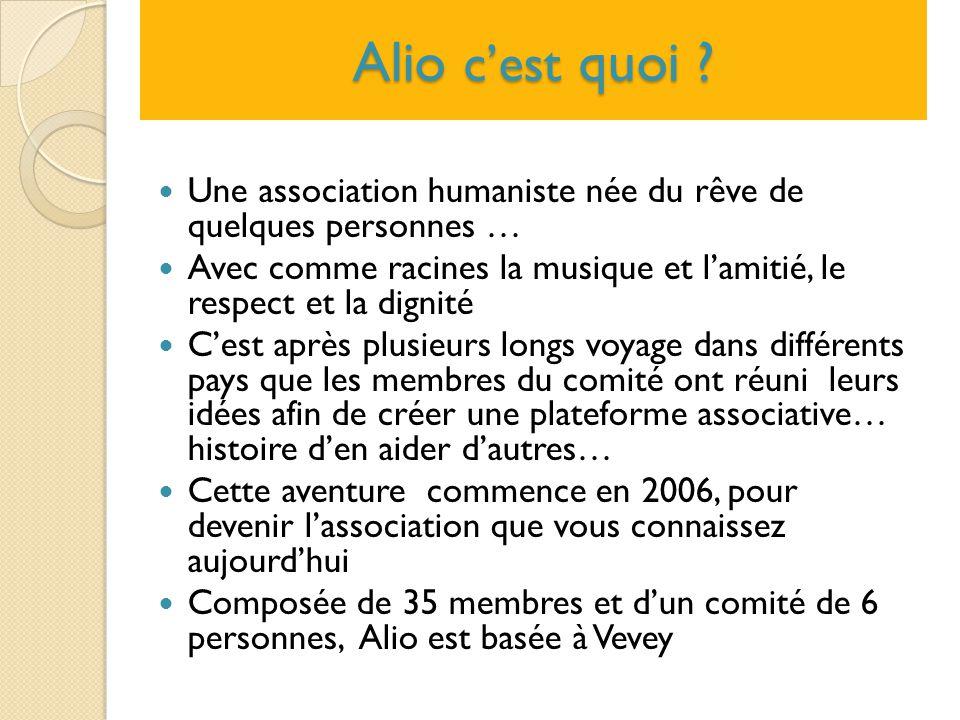 Alio c'est quoi ? Une association humaniste née du rêve de quelques personnes … Avec comme racines la musique et l'amitié, le respect et la dignité C'