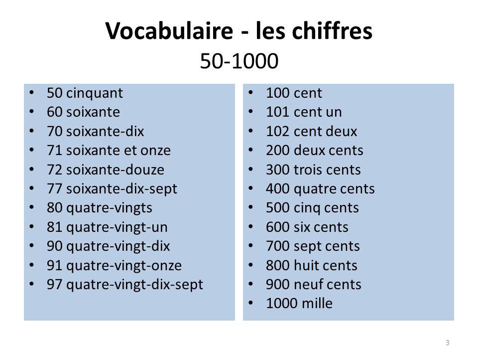Vocabulaire - les chiffres 50-1000 50 cinquant 60 soixante 70 soixante-dix 71 soixante et onze 72 soixante-douze 77 soixante-dix-sept 80 quatre-vingts