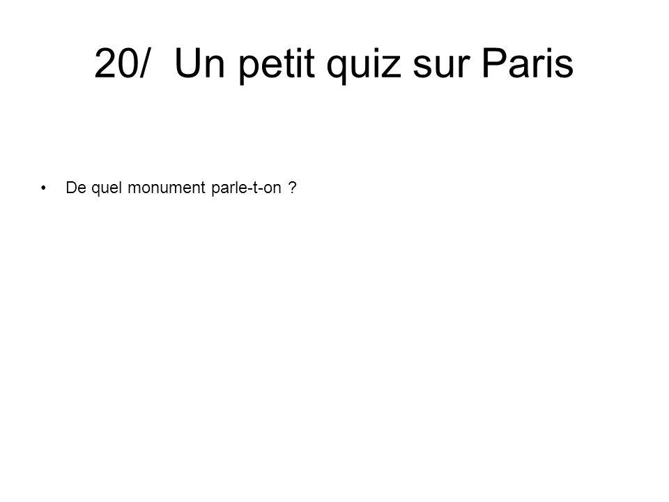 20/ Un petit quiz sur Paris De quel monument parle-t-on ?