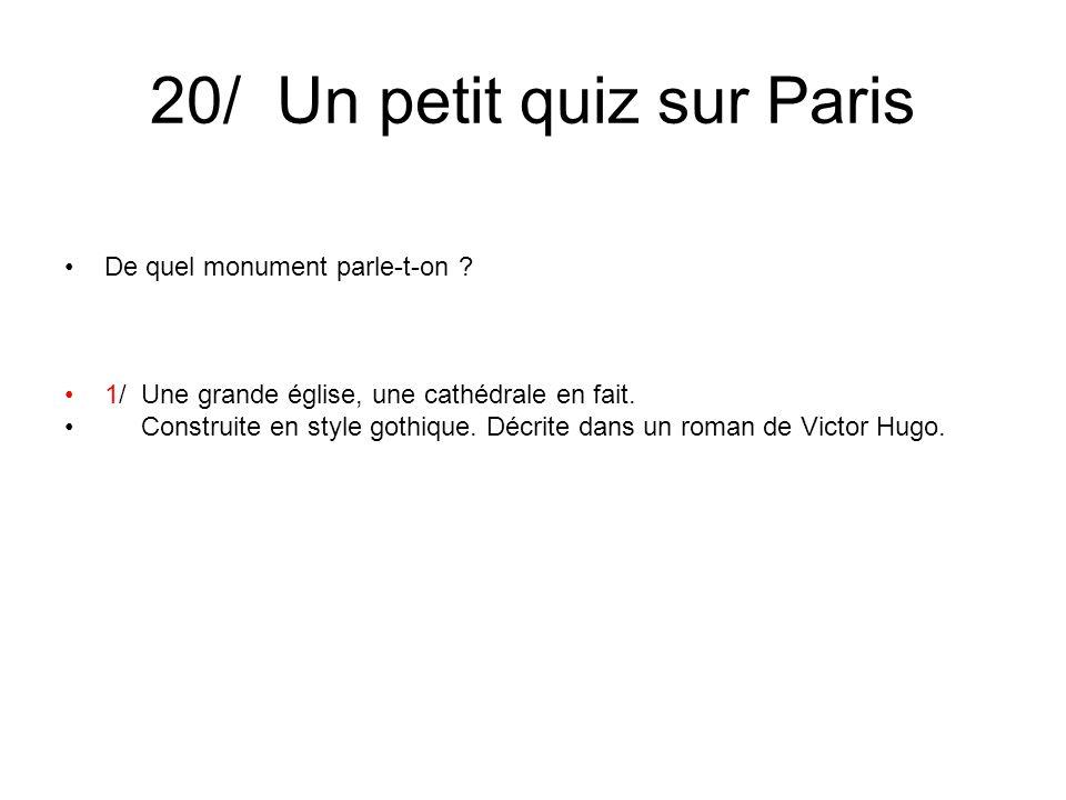 20/ Un petit quiz sur Paris De quel monument parle-t-on ? 1/ Une grande église, une cathédrale en fait. Construite en style gothique. Décrite dans un