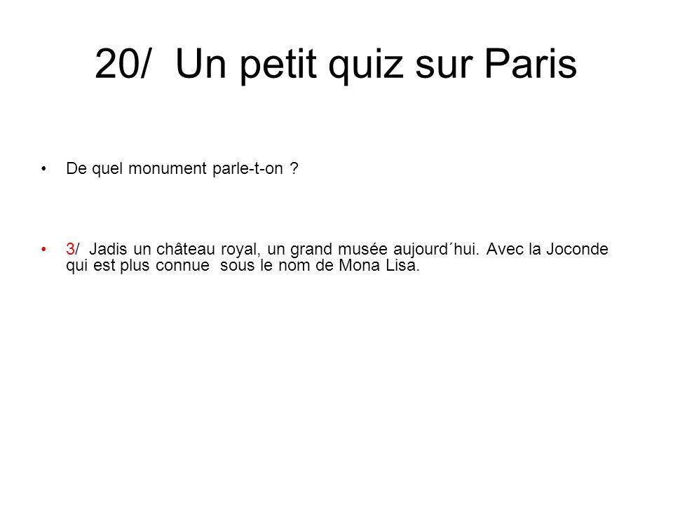 20/ Un petit quiz sur Paris De quel monument parle-t-on ? 3/ Jadis un château royal, un grand musée aujourd´hui. Avec la Joconde qui est plus connue s