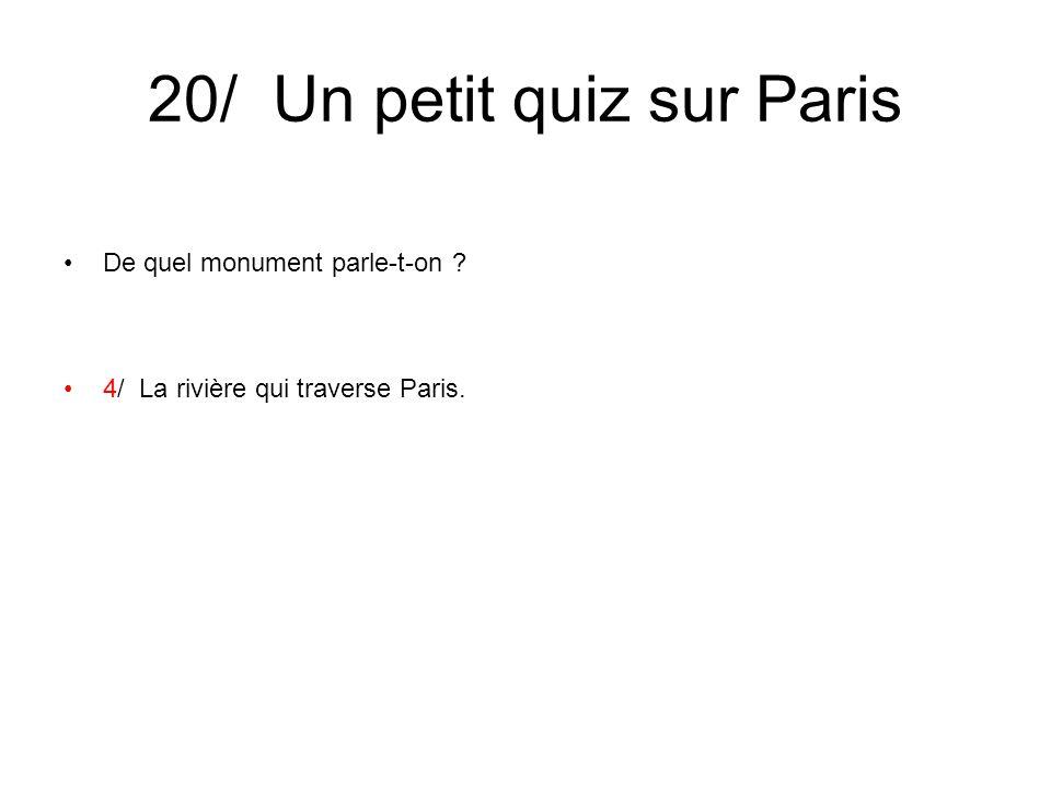 20/ Un petit quiz sur Paris De quel monument parle-t-on ? 4/ La rivière qui traverse Paris.