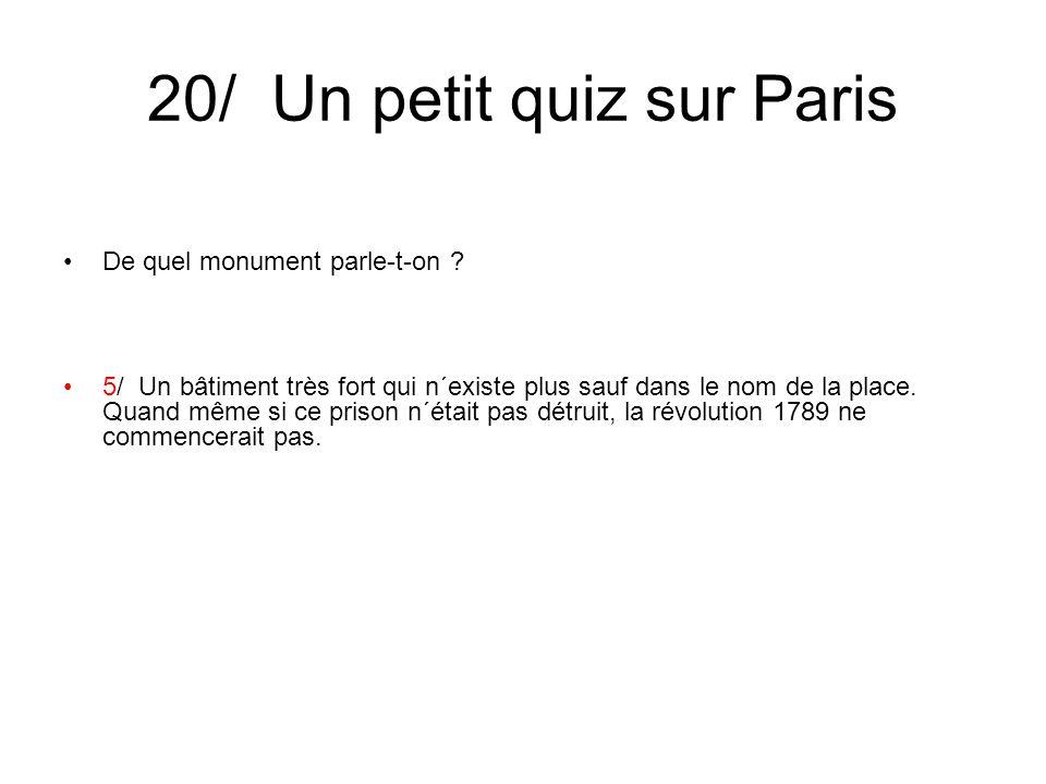 20/ Un petit quiz sur Paris De quel monument parle-t-on ? 5/ Un bâtiment très fort qui n´existe plus sauf dans le nom de la place. Quand même si ce pr