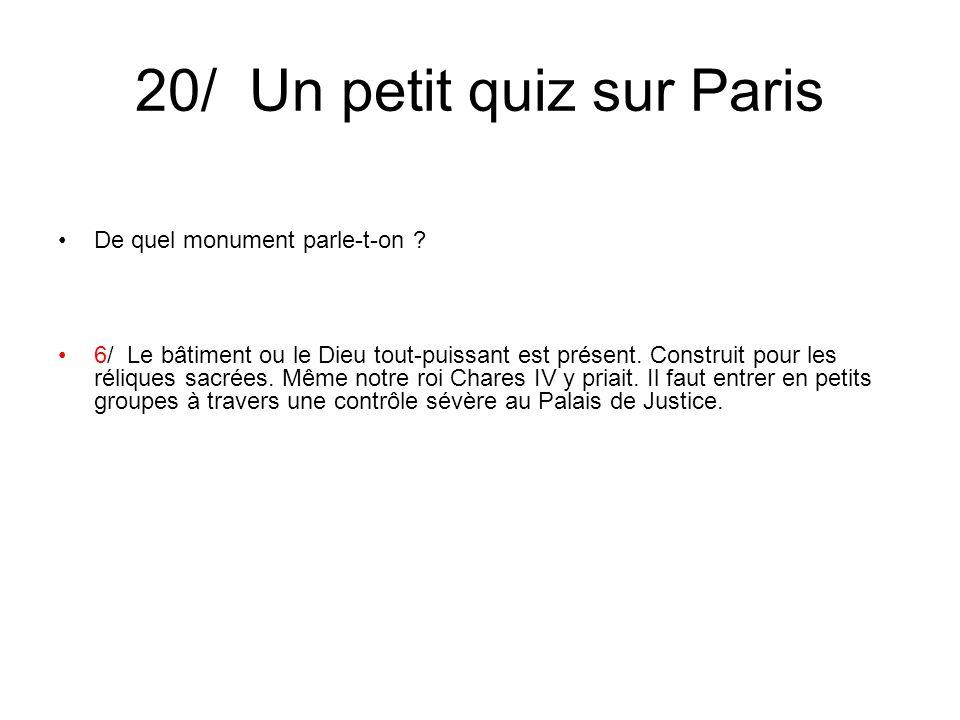 20/ Un petit quiz sur Paris De quel monument parle-t-on ? 6/ Le bâtiment ou le Dieu tout-puissant est présent. Construit pour les réliques sacrées. Mê