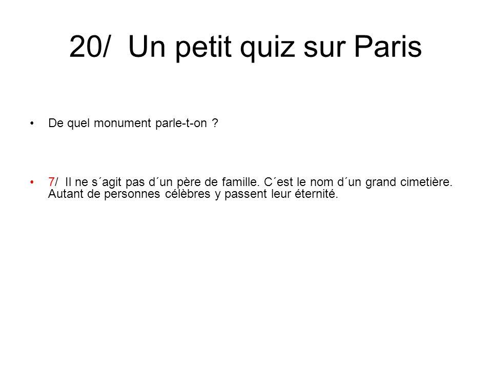 20/ Un petit quiz sur Paris De quel monument parle-t-on ? 7/ Il ne s´agit pas d´un père de famille. C´est le nom d´un grand cimetière. Autant de perso