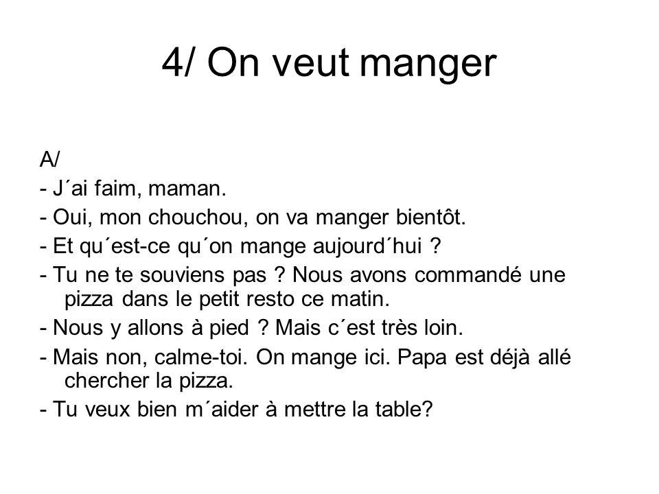 4/ On veut manger A/ - J´ai faim, maman. - Oui, mon chouchou, on va manger bientôt.