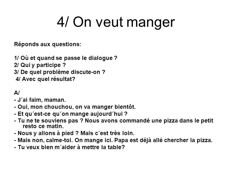 4/ On veut manger Réponds aux questions: 1/ Où et quand se passe le dialogue .