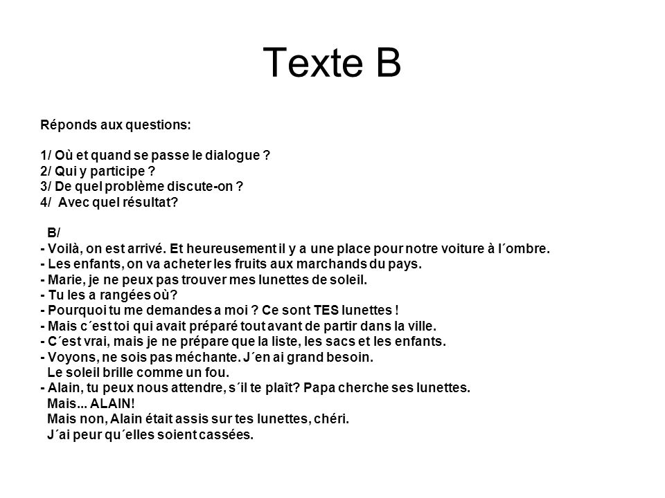 Texte B Réponds aux questions: 1/ Où et quand se passe le dialogue .