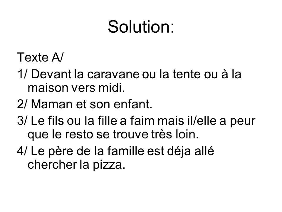 Solution: Texte A/ 1/ Devant la caravane ou la tente ou à la maison vers midi.