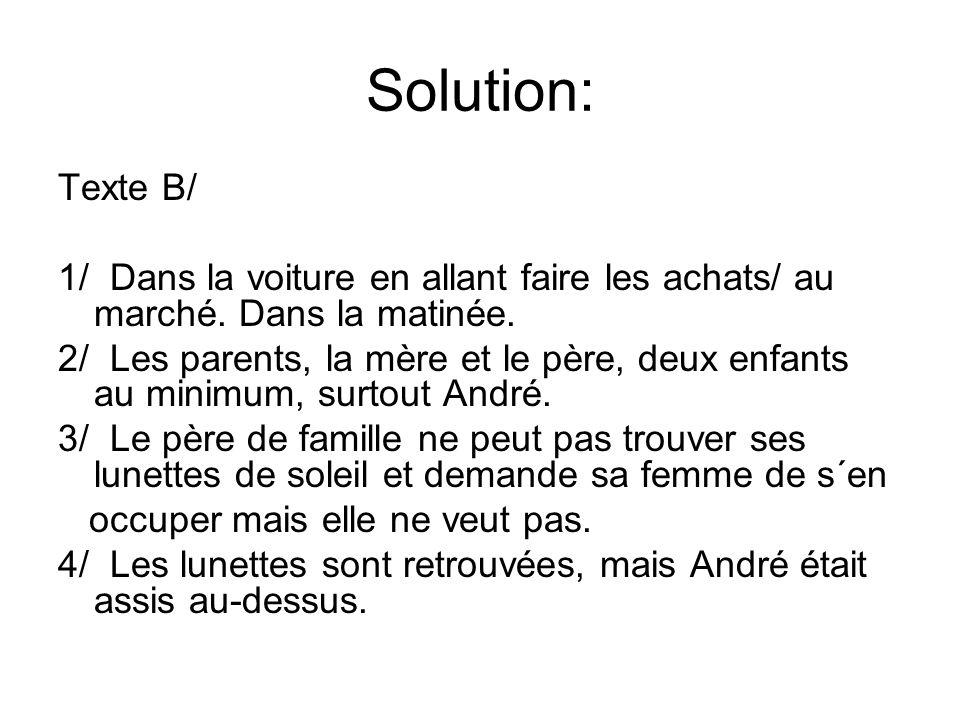 Solution: Texte B/ 1/ Dans la voiture en allant faire les achats/ au marché.