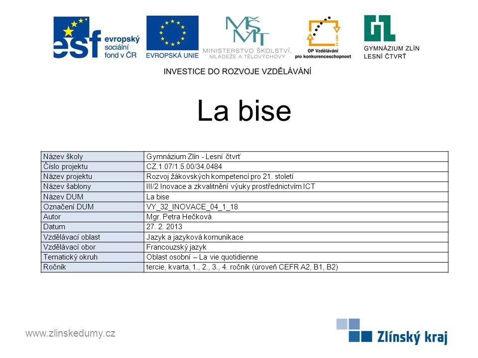 La bise www.zlinskedumy.cz Název školy Gymnázium Zlín - Lesní čtvrť Číslo projektu CZ.1.07/1.5.00/34.0484 Název projektu Rozvoj žákovských kompetencí pro 21.