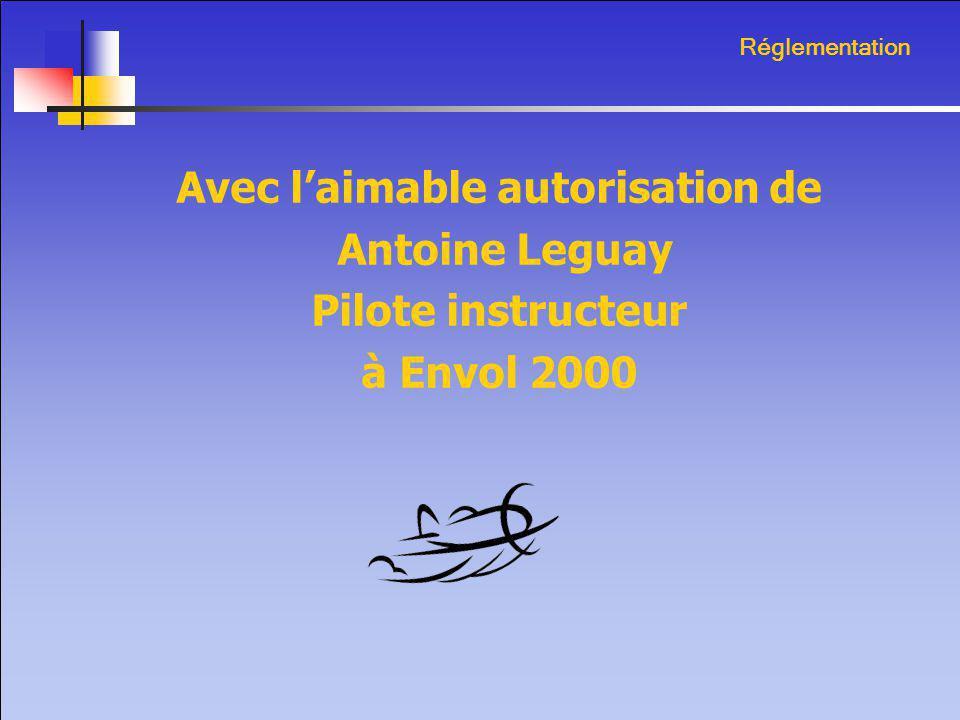 Réglementation Avec l'aimable autorisation de Antoine Leguay Pilote instructeur à Envol 2000