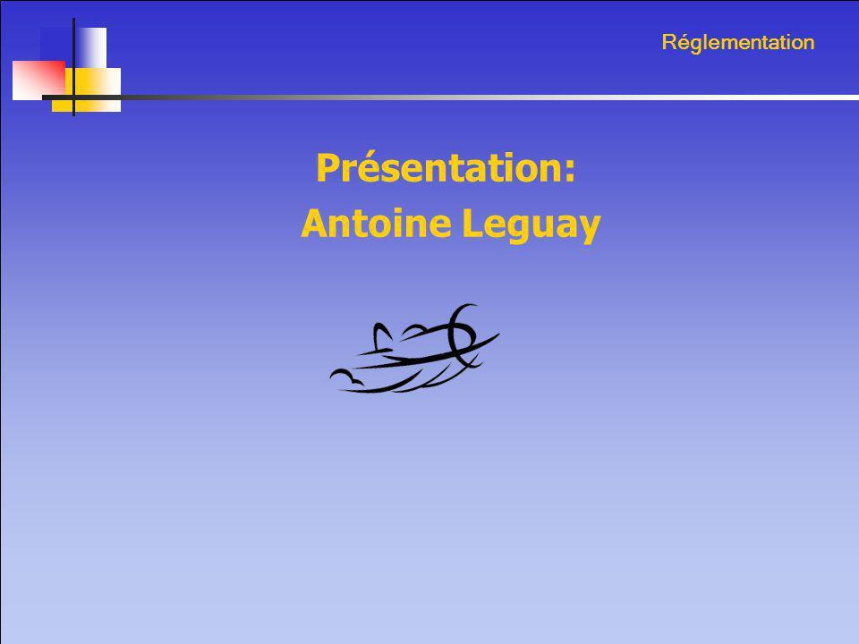 Réglementation Présentation: Antoine Leguay