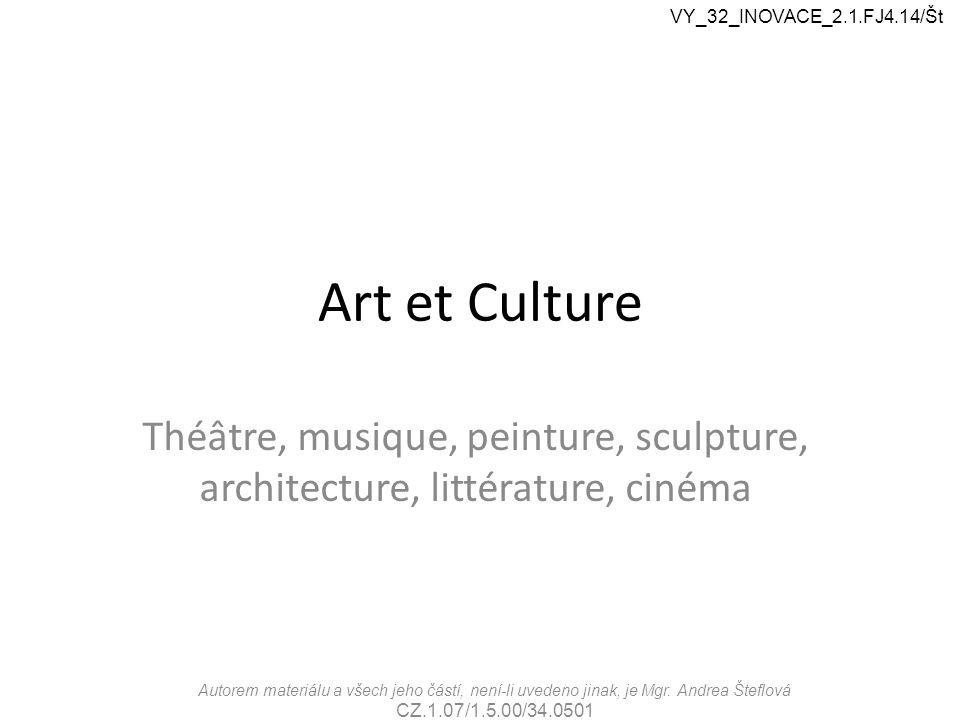 Art et Culture Théâtre, musique, peinture, sculpture, architecture, littérature, cinéma Autorem materiálu a všech jeho částí, není-li uvedeno jinak, j