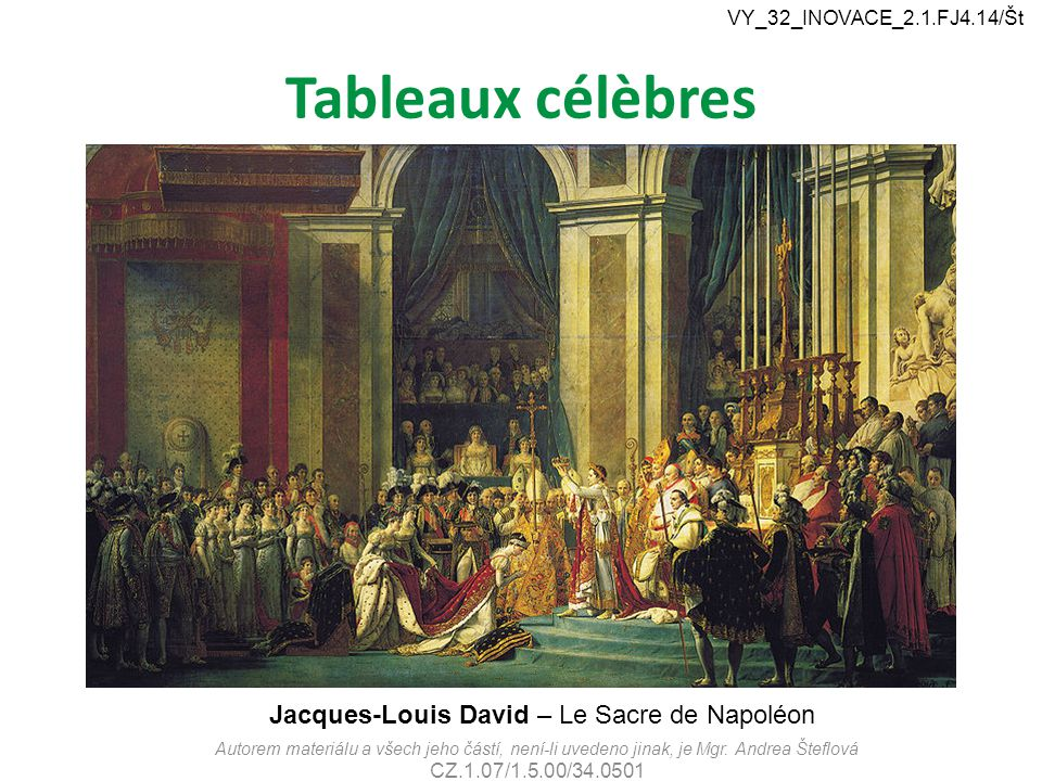 Tableaux célèbres Autorem materiálu a všech jeho částí, není-li uvedeno jinak, je Mgr. Andrea Šteflová CZ.1.07/1.5.00/34.0501 VY_32_INOVACE_2.1.FJ4.14