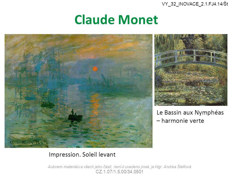 Claude Monet Autorem materiálu a všech jeho částí, není-li uvedeno jinak, je Mgr. Andrea Šteflová CZ.1.07/1.5.00/34.0501 VY_32_INOVACE_2.1.FJ4.14/Št I