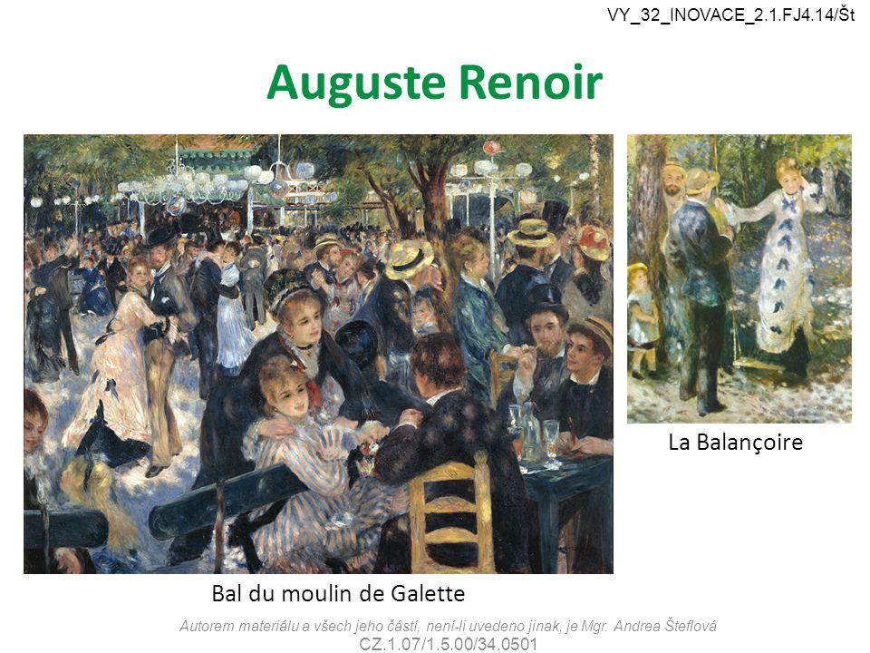 Auguste Renoir Autorem materiálu a všech jeho částí, není-li uvedeno jinak, je Mgr. Andrea Šteflová CZ.1.07/1.5.00/34.0501 VY_32_INOVACE_2.1.FJ4.14/Št
