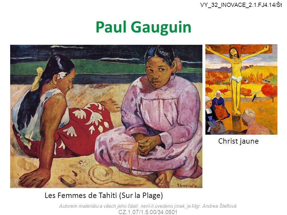 Paul Gauguin Autorem materiálu a všech jeho částí, není-li uvedeno jinak, je Mgr. Andrea Šteflová CZ.1.07/1.5.00/34.0501 VY_32_INOVACE_2.1.FJ4.14/Št C
