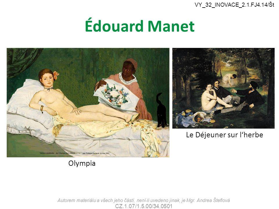 Édouard Manet Autorem materiálu a všech jeho částí, není-li uvedeno jinak, je Mgr. Andrea Šteflová CZ.1.07/1.5.00/34.0501 VY_32_INOVACE_2.1.FJ4.14/Št