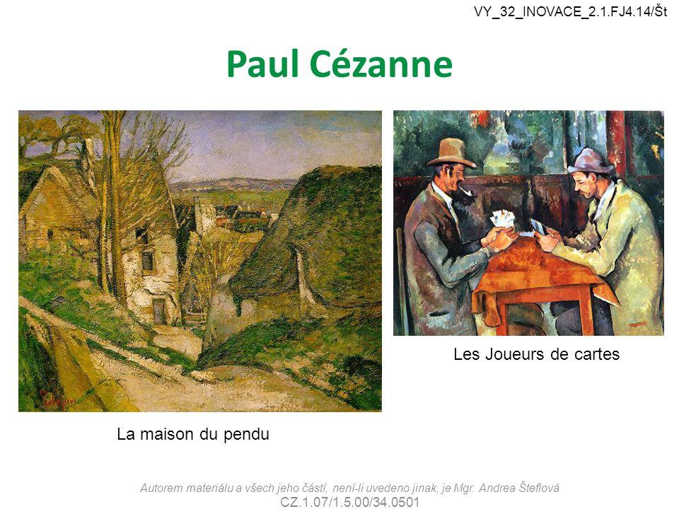 Paul Cézanne Autorem materiálu a všech jeho částí, není-li uvedeno jinak, je Mgr. Andrea Šteflová CZ.1.07/1.5.00/34.0501 VY_32_INOVACE_2.1.FJ4.14/Št L
