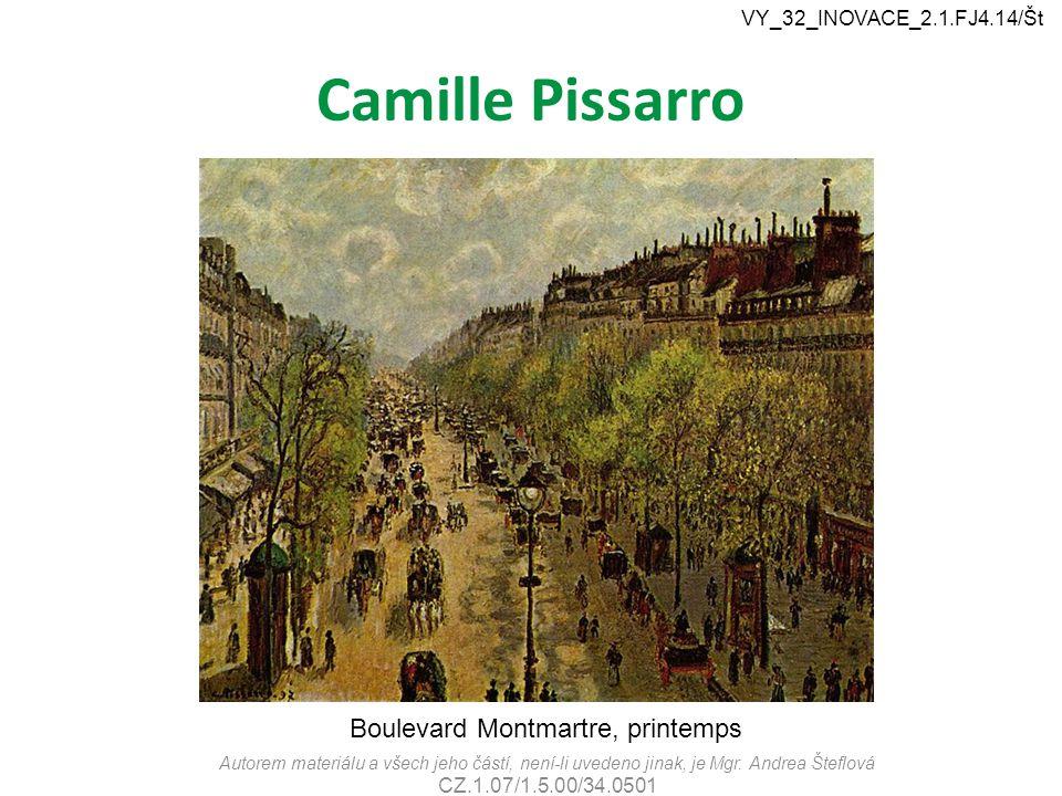 Camille Pissarro Autorem materiálu a všech jeho částí, není-li uvedeno jinak, je Mgr. Andrea Šteflová CZ.1.07/1.5.00/34.0501 VY_32_INOVACE_2.1.FJ4.14/