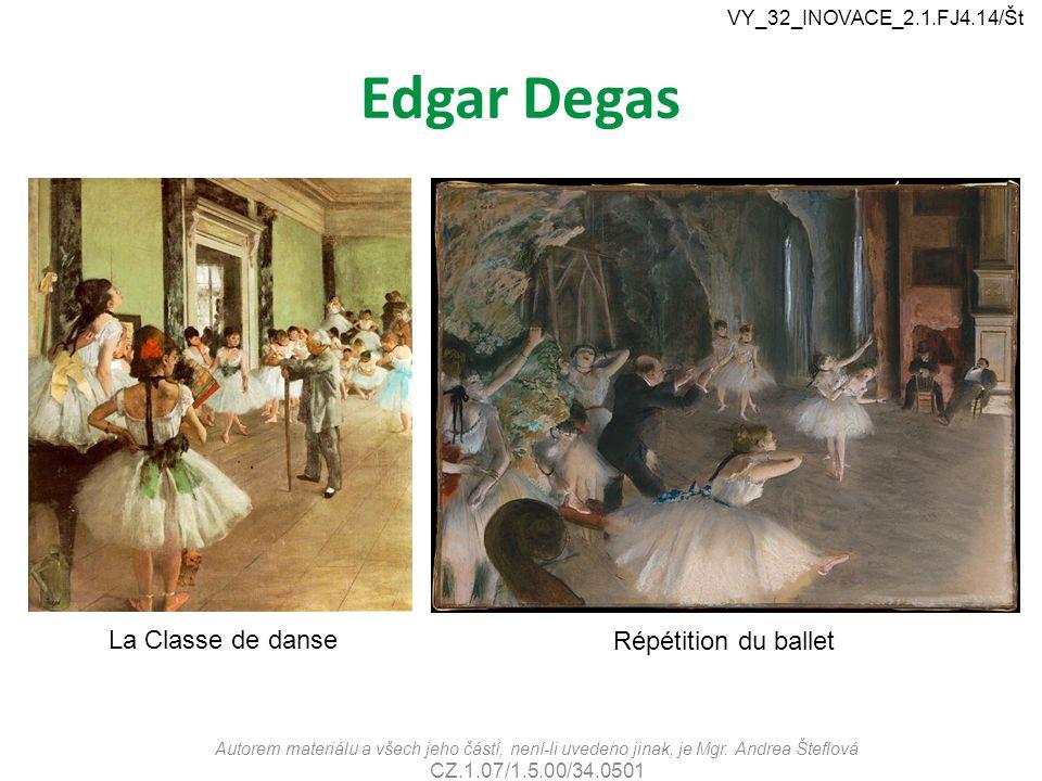 Edgar Degas Autorem materiálu a všech jeho částí, není-li uvedeno jinak, je Mgr. Andrea Šteflová CZ.1.07/1.5.00/34.0501 VY_32_INOVACE_2.1.FJ4.14/Št La