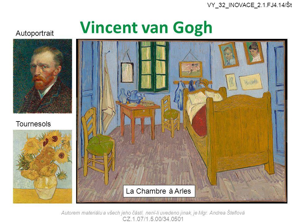 Vincent van Gogh Autorem materiálu a všech jeho částí, není-li uvedeno jinak, je Mgr. Andrea Šteflová CZ.1.07/1.5.00/34.0501 VY_32_INOVACE_2.1.FJ4.14/