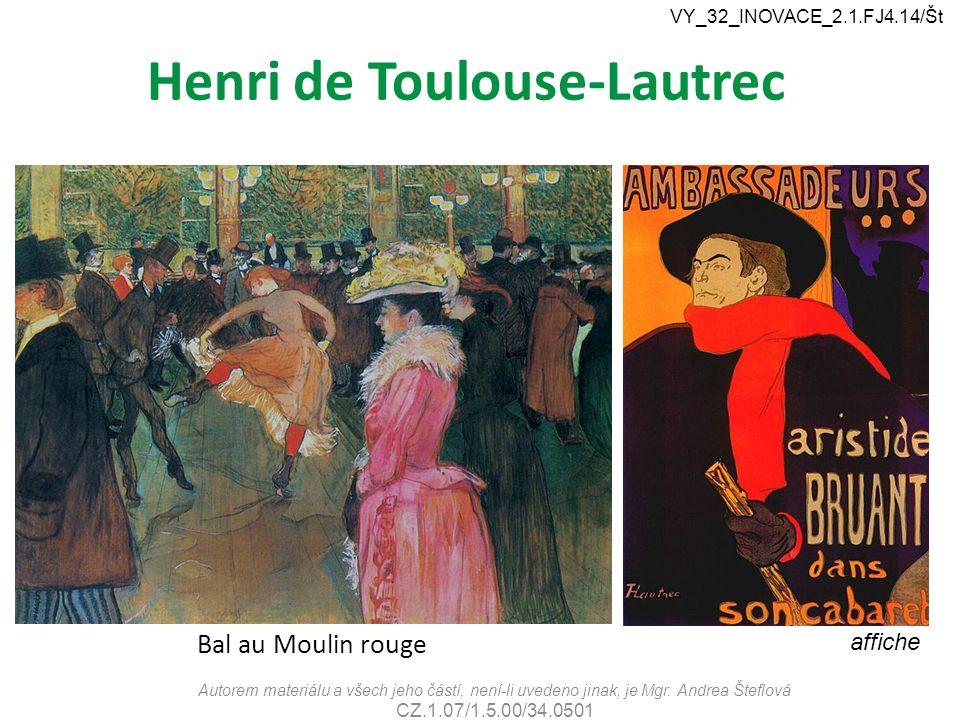 Henri de Toulouse-Lautrec Autorem materiálu a všech jeho částí, není-li uvedeno jinak, je Mgr. Andrea Šteflová CZ.1.07/1.5.00/34.0501 VY_32_INOVACE_2.