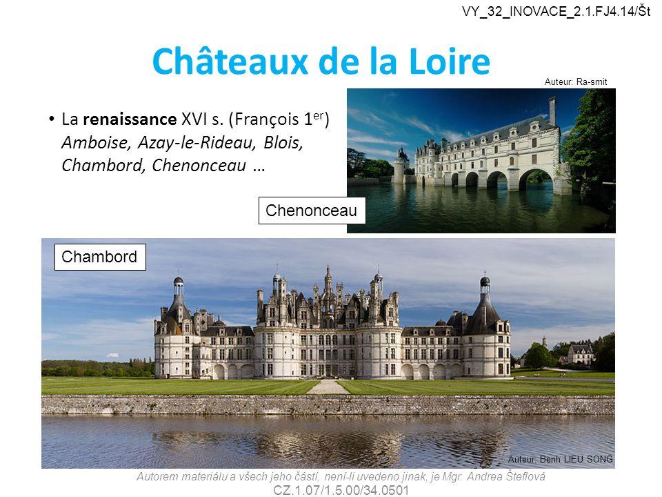 Châteaux de la Loire La renaissance XVI s. (François 1 er ) Amboise, Azay-le-Rideau, Blois, Chambord, Chenonceau … Autorem materiálu a všech jeho část