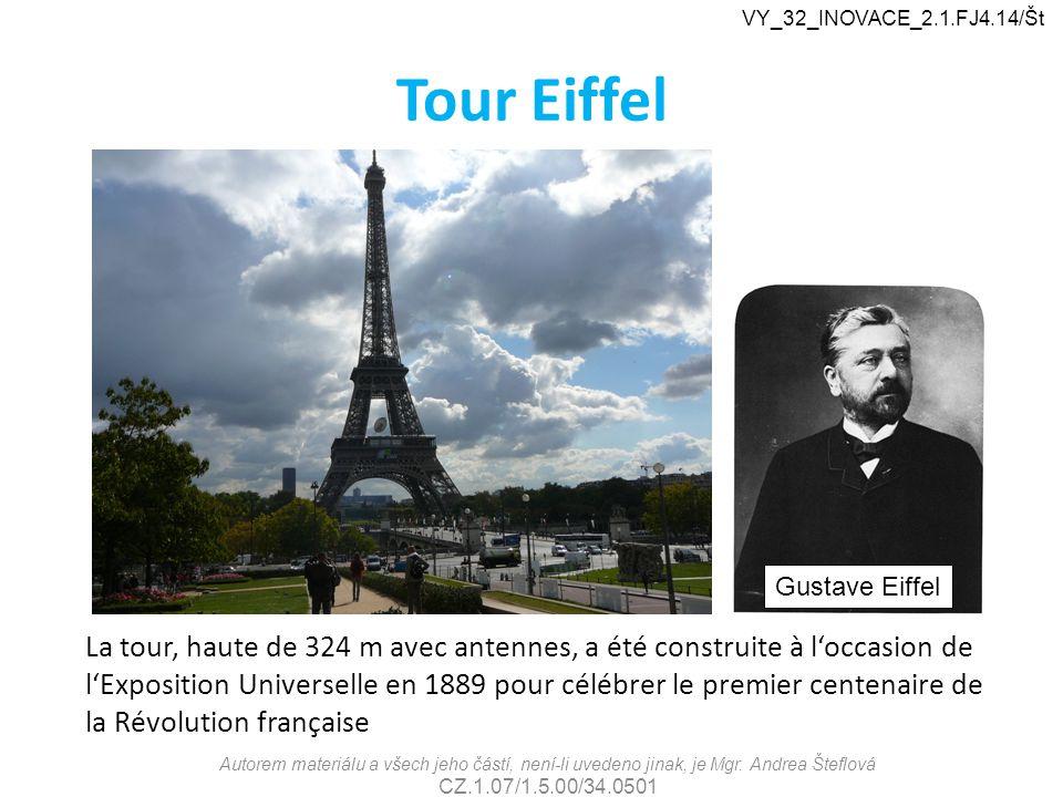 Tour Eiffel Autorem materiálu a všech jeho částí, není-li uvedeno jinak, je Mgr. Andrea Šteflová CZ.1.07/1.5.00/34.0501 VY_32_INOVACE_2.1.FJ4.14/Št Gu
