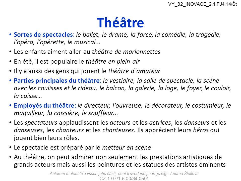 Théâtre Sortes de spectacles: le ballet, le drame, la farce, la comédie, la tragédie, l'opéra, l'opérette, le musical... Les enfants aiment aller au t