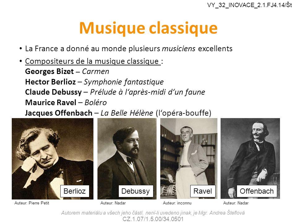 Musique classique Autorem materiálu a všech jeho částí, není-li uvedeno jinak, je Mgr. Andrea Šteflová CZ.1.07/1.5.00/34.0501 VY_32_INOVACE_2.1.FJ4.14
