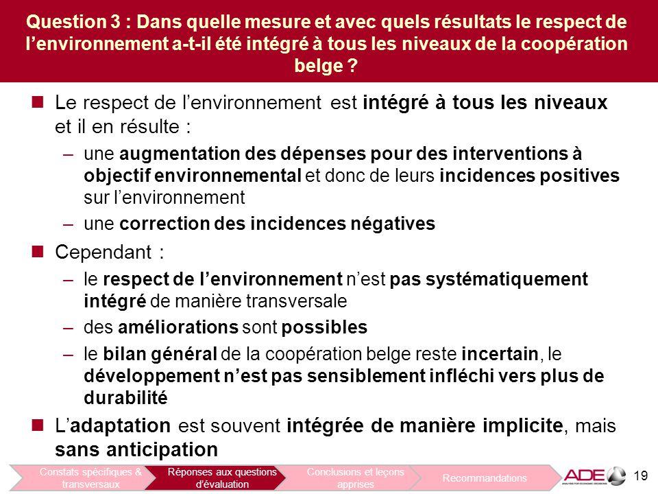 19 Question 3 : Dans quelle mesure et avec quels résultats le respect de l'environnement a-t-il été intégré à tous les niveaux de la coopération belge .