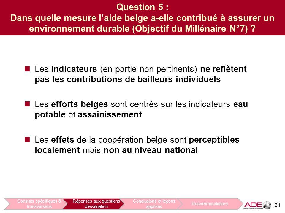 21 Question 5 : Dans quelle mesure l'aide belge a-elle contribué à assurer un environnement durable (Objectif du Millénaire N°7) .