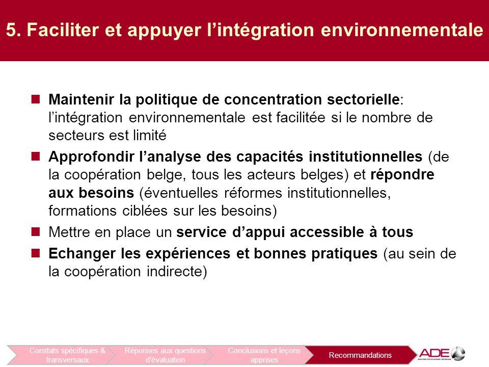5. Faciliter et appuyer l'intégration environnementale Maintenir la politique de concentration sectorielle: l'intégration environnementale est facilit