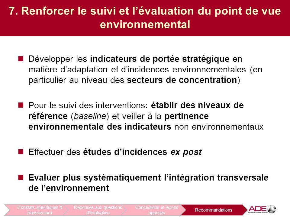 7. Renforcer le suivi et l'évaluation du point de vue environnemental Développer les indicateurs de portée stratégique en matière d'adaptation et d'in