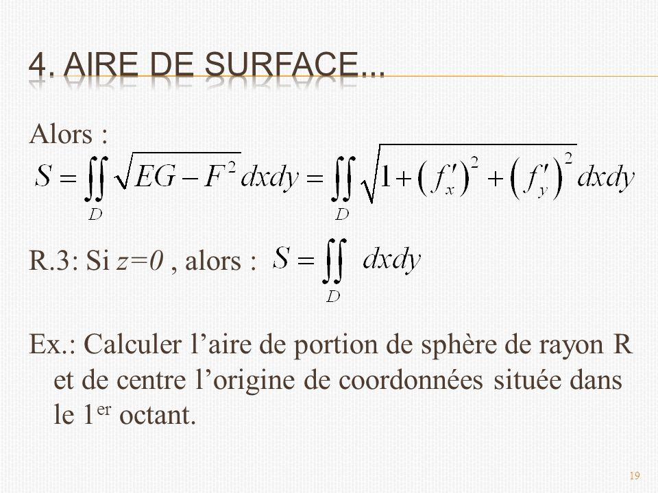 Alors : R.3: Si z=0, alors : Ex.: Calculer l'aire de portion de sphère de rayon R et de centre l'origine de coordonnées située dans le 1 er octant.
