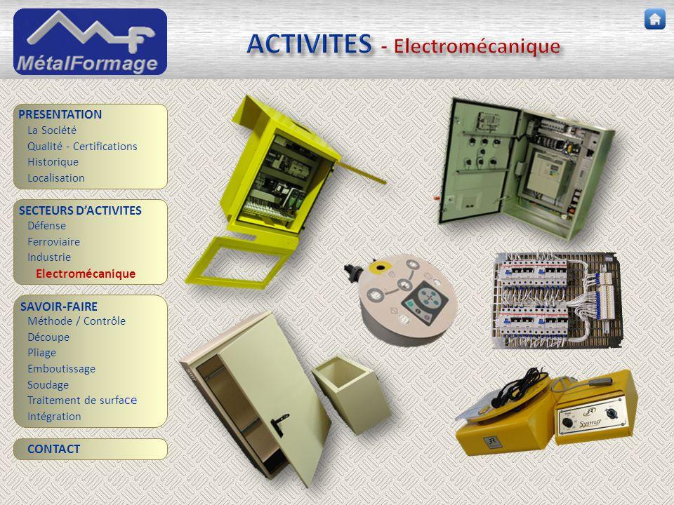 ACTIVITES - Electromécanique SAVOIR-FAIRE Découpe Pliage Emboutissage Soudage Traitement de surfa ce PRESENTATION SECTEURS D'ACTIVITES Industrie Elect